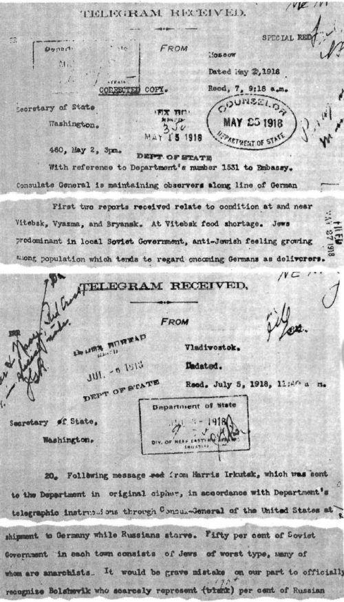 During the last days of World War !, when the Bolsheviks were taking over Russia, U.S. diplomatic and military officials in Russia sent many reports back to Washington. Both the above telegrams are in the U.S. National Archives. The upper one, State Department document 861.00/1757, was sent on May 2, 1918, by the U.S. consul general in Moscow, Summers. The lower one, State Department document 861.00/2205, was sent from Vladivostok on July 5, 1918, by U.S consul Caldwell. Both describe the predominance of Jews among the Bolsheviks.