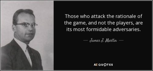 quote-those-who-attack-the-rationale-of-the-game-and-not-the-players-are-its-most-formidable-james-j-martin-58-62-77